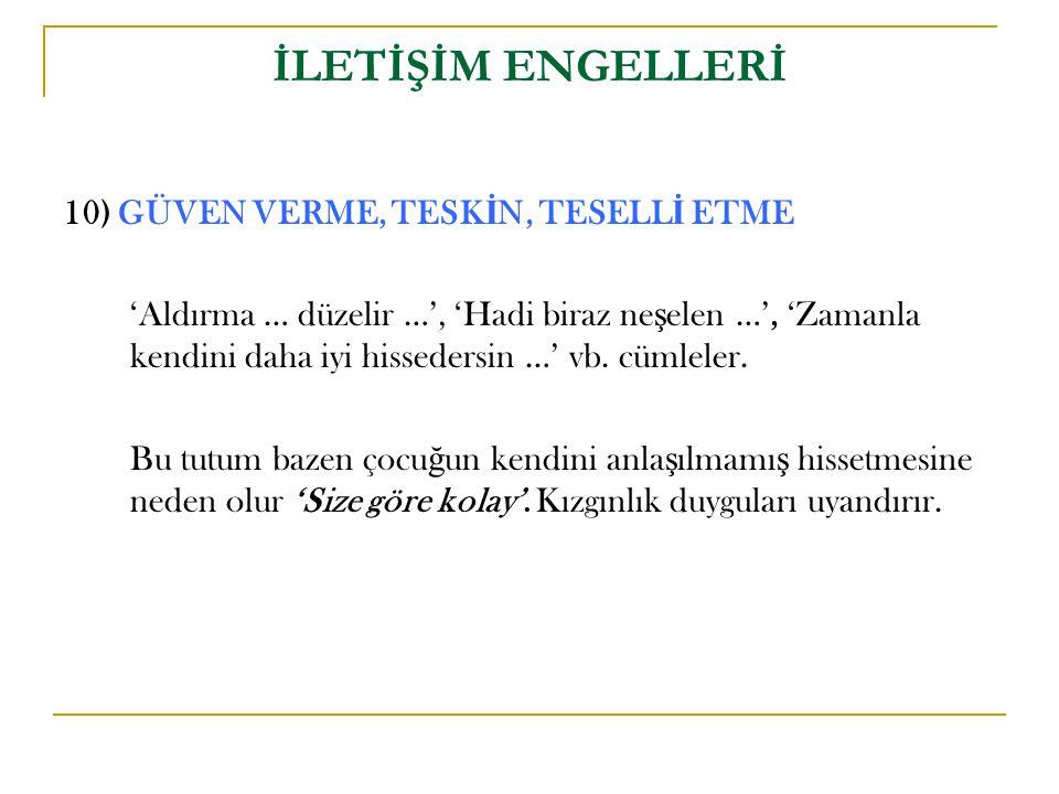 İLETİŞİM ENGELLERİ 10) GÜVEN VERME, TESKİN, TESELLİ ETME