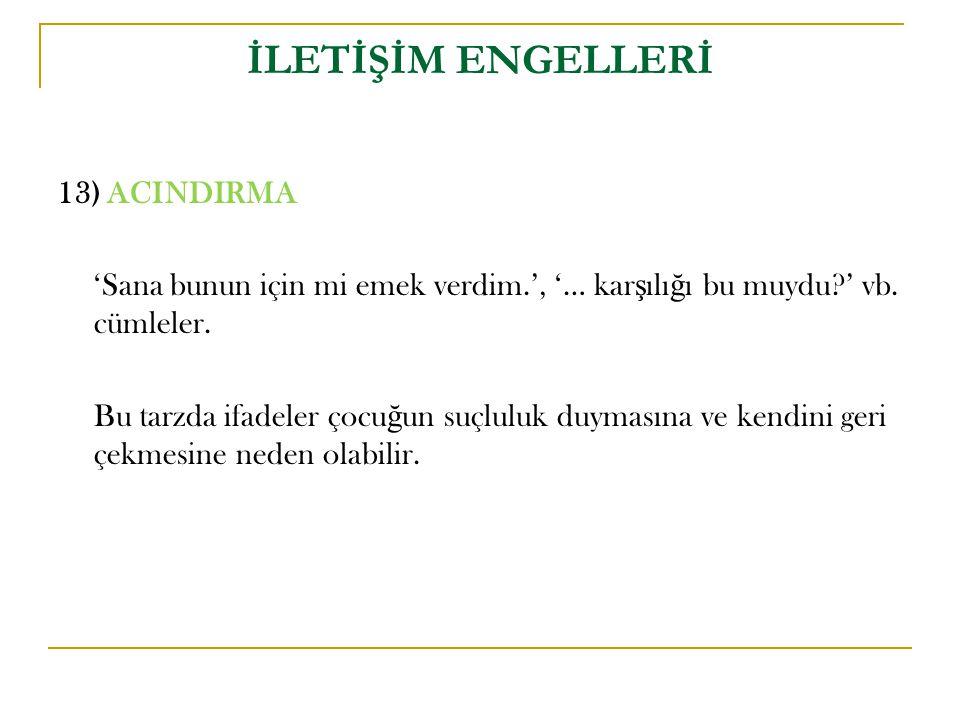 İLETİŞİM ENGELLERİ 13) ACINDIRMA