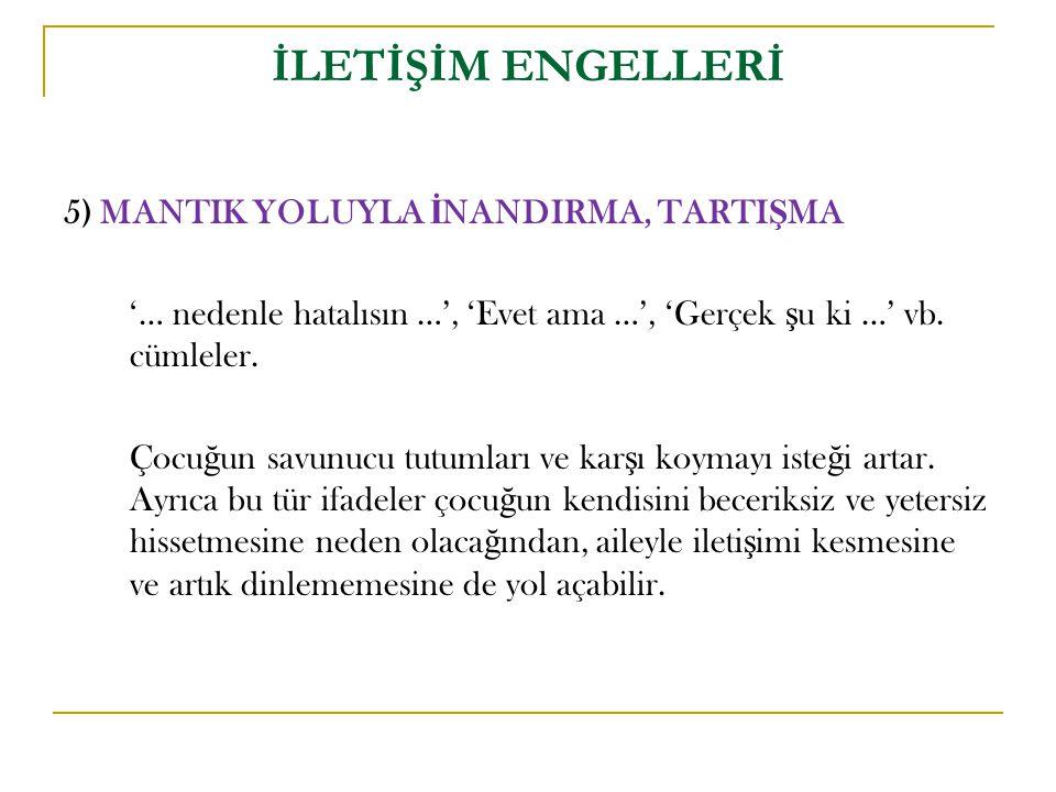 İLETİŞİM ENGELLERİ 5) MANTIK YOLUYLA İNANDIRMA, TARTIŞMA