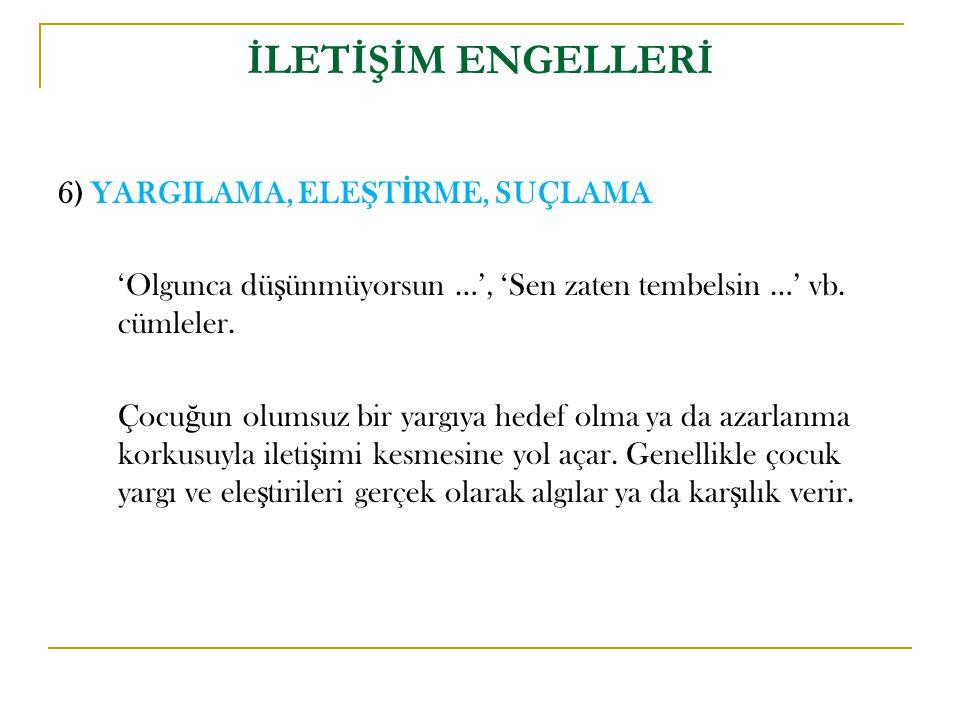 İLETİŞİM ENGELLERİ 6) YARGILAMA, ELEŞTİRME, SUÇLAMA