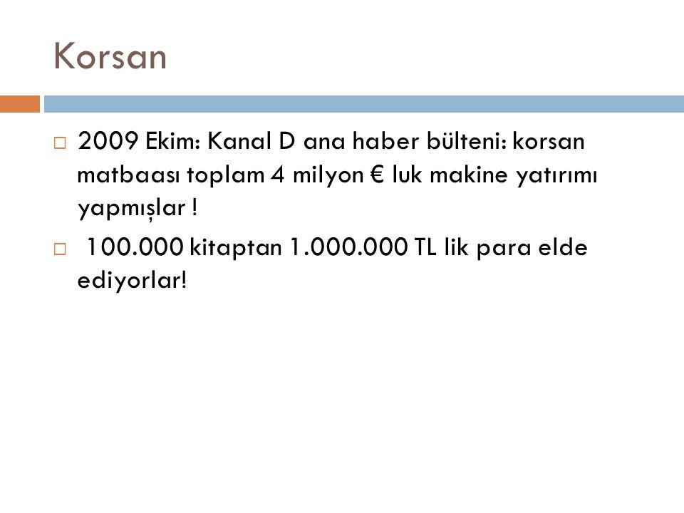 Korsan 2009 Ekim: Kanal D ana haber bülteni: korsan matbaası toplam 4 milyon € luk makine yatırımı yapmışlar !