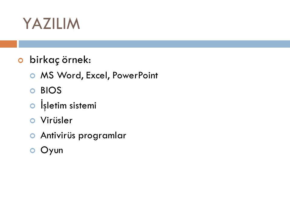 YAZILIM birkaç örnek: MS Word, Excel, PowerPoint BIOS İşletim sistemi