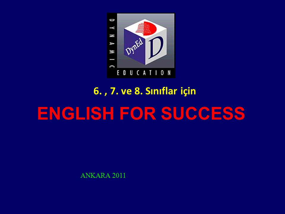 6. , 7. ve 8. Sınıflar için ENGLISH FOR SUCCESS ANKARA 2011