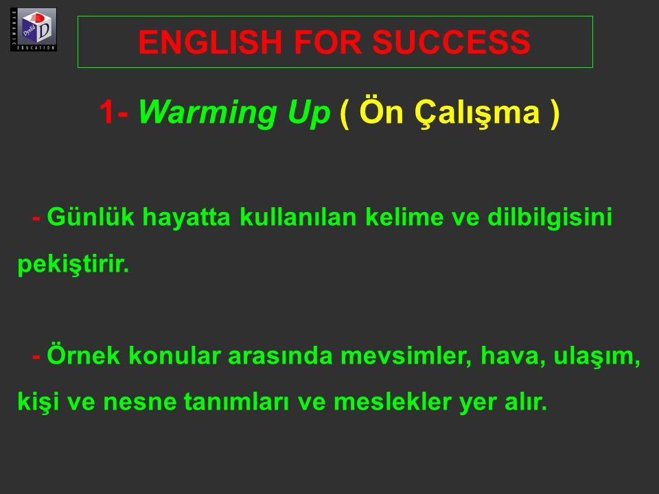 1- Warming Up ( Ön Çalışma )