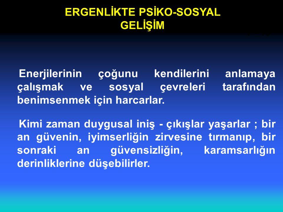 ERGENLİKTE PSİKO-SOSYAL GELİŞİM