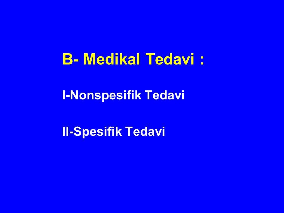 B- Medikal Tedavi : I-Nonspesifik Tedavi II-Spesifik Tedavi