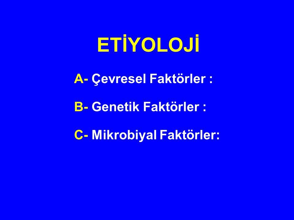 ETİYOLOJİ A- Çevresel Faktörler : B- Genetik Faktörler :