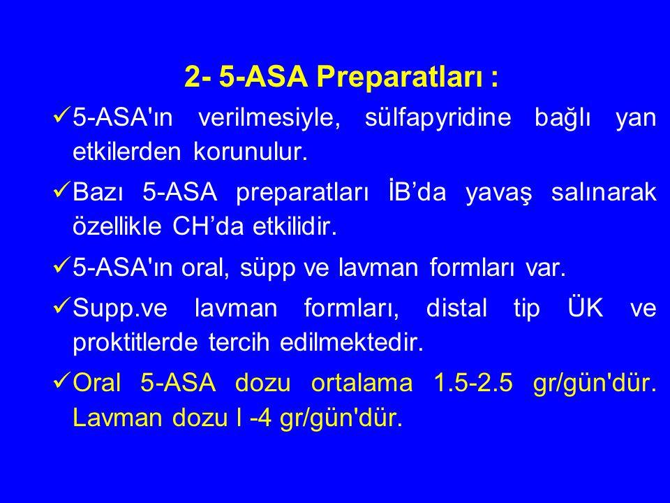 2- 5-ASA Preparatları : 5-ASA ın verilmesiyle, sülfapyridine bağlı yan etkilerden korunulur.
