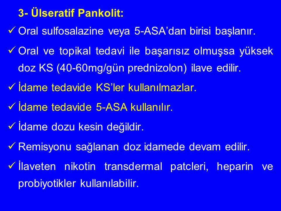 3- Ülseratif Pankolit: Oral sulfosalazine veya 5-ASA'dan birisi başlanır.