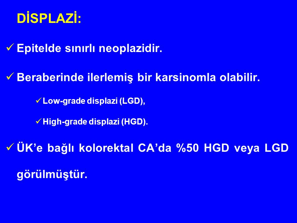 DİSPLAZİ: Epitelde sınırlı neoplazidir.