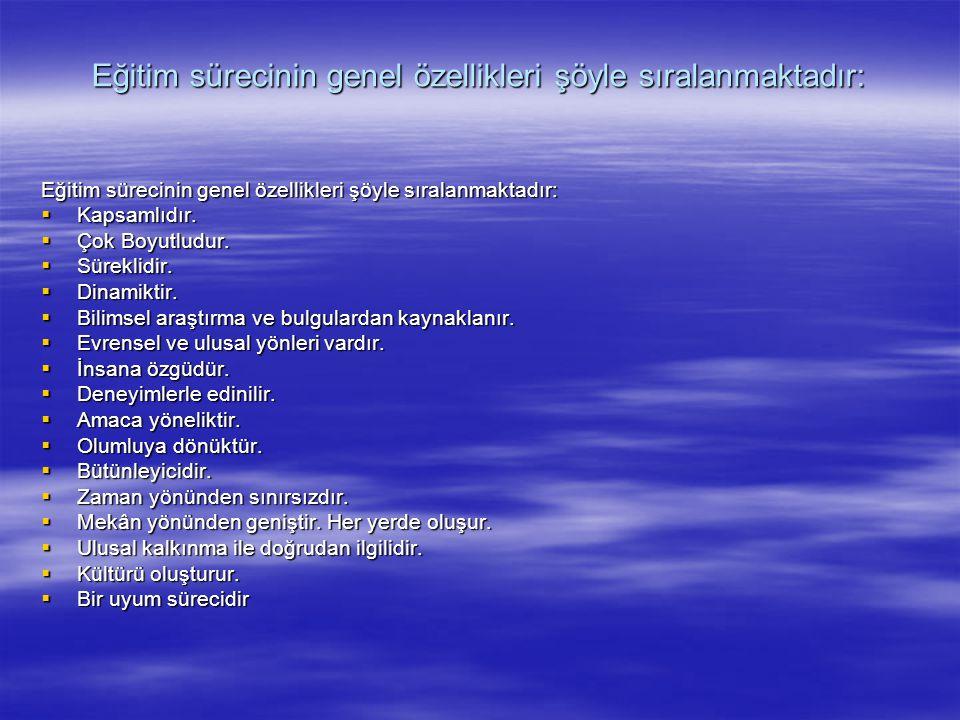 Eğitim sürecinin genel özellikleri şöyle sıralanmaktadır: