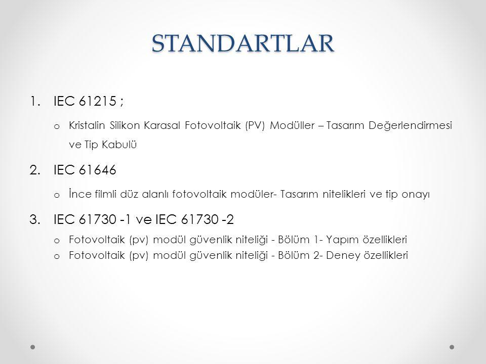 STANDARTLAR IEC 61215 ; IEC 61646 IEC 61730 -1 ve IEC 61730 -2