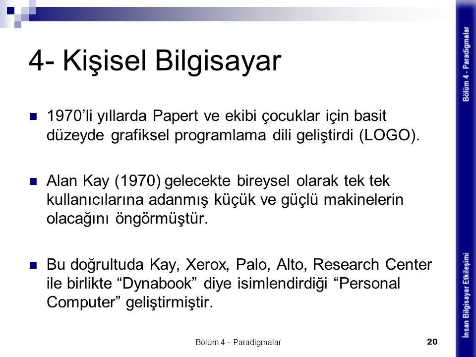 4- Kişisel Bilgisayar 1970'li yıllarda Papert ve ekibi çocuklar için basit düzeyde grafiksel programlama dili geliştirdi (LOGO).