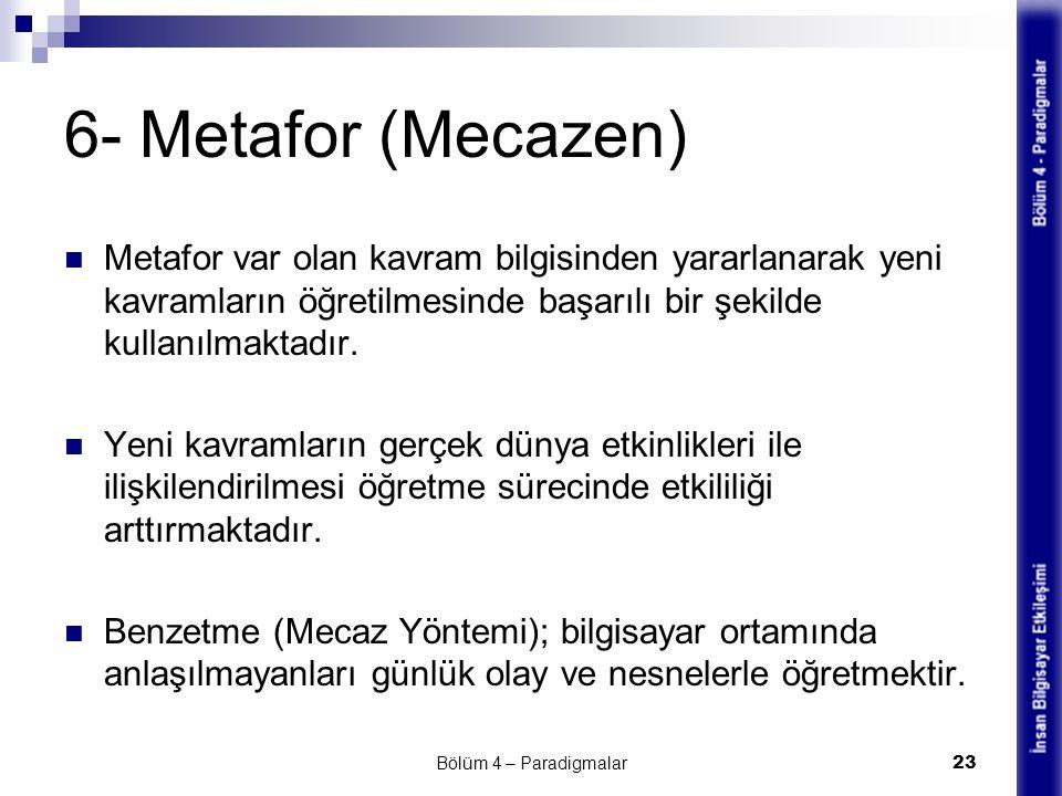 6- Metafor (Mecazen) Metafor var olan kavram bilgisinden yararlanarak yeni kavramların öğretilmesinde başarılı bir şekilde kullanılmaktadır.
