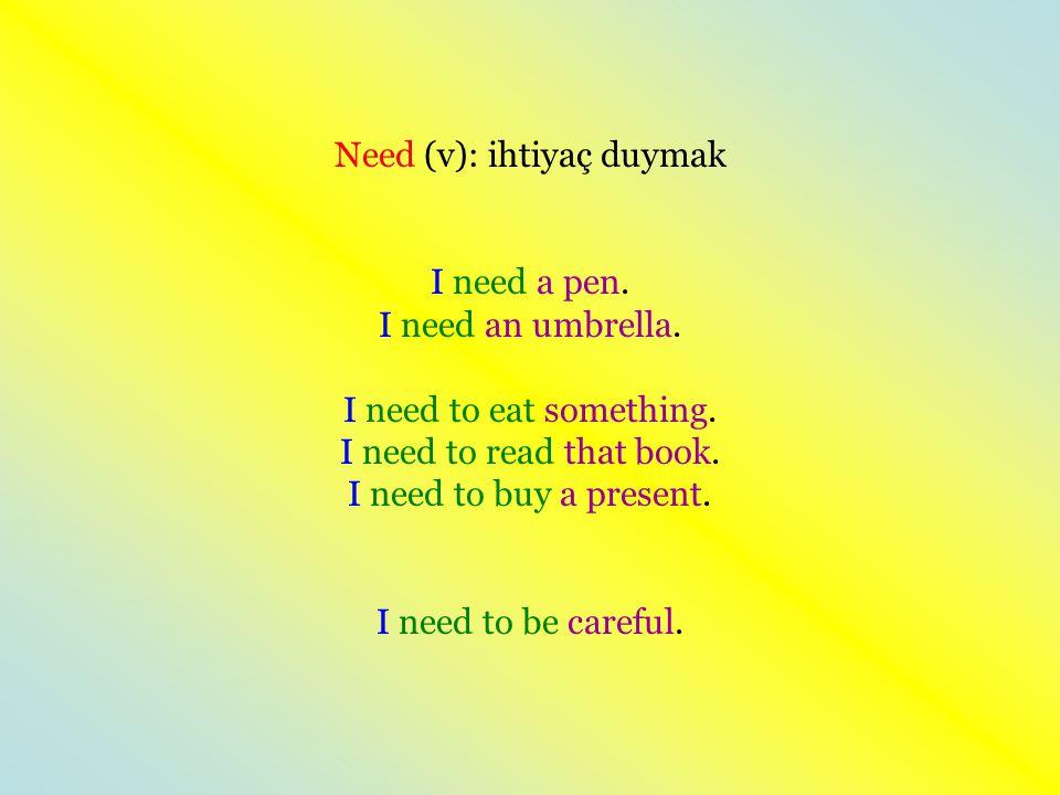 Need (v): ihtiyaç duymak