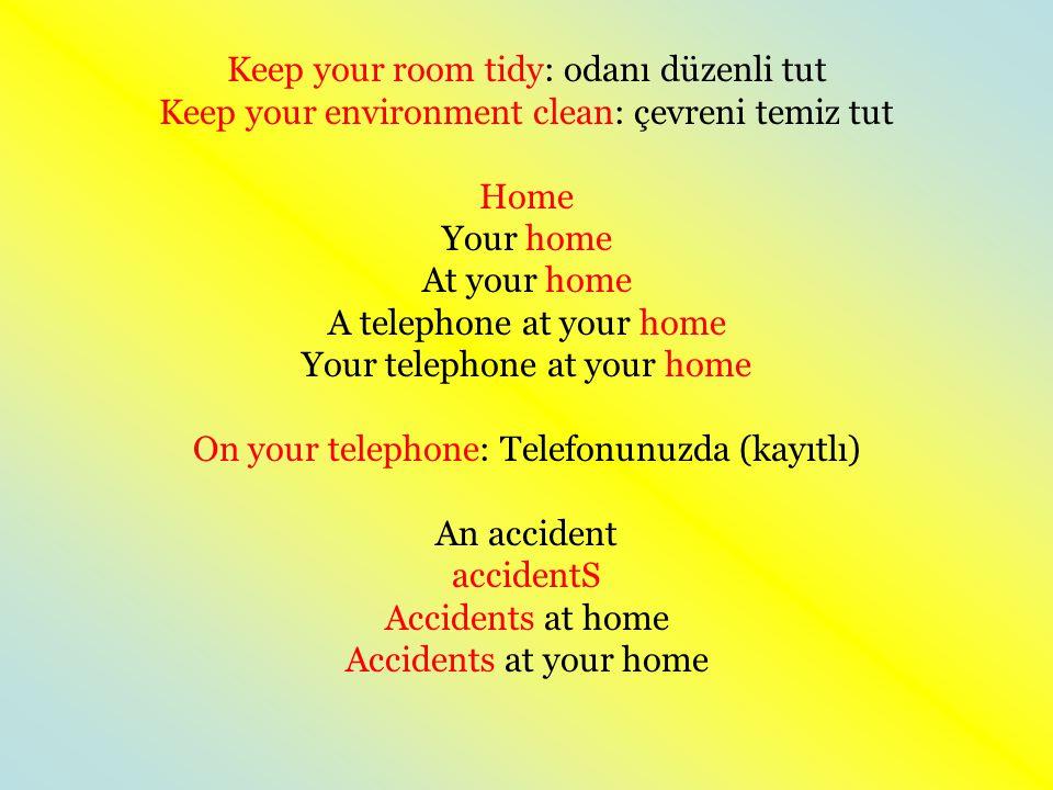 Keep your room tidy: odanı düzenli tut