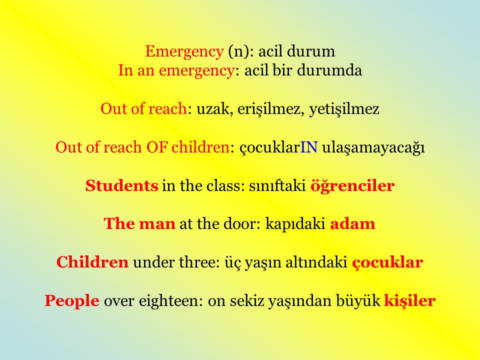 Emergency (n): acil durum In an emergency: acil bir durumda