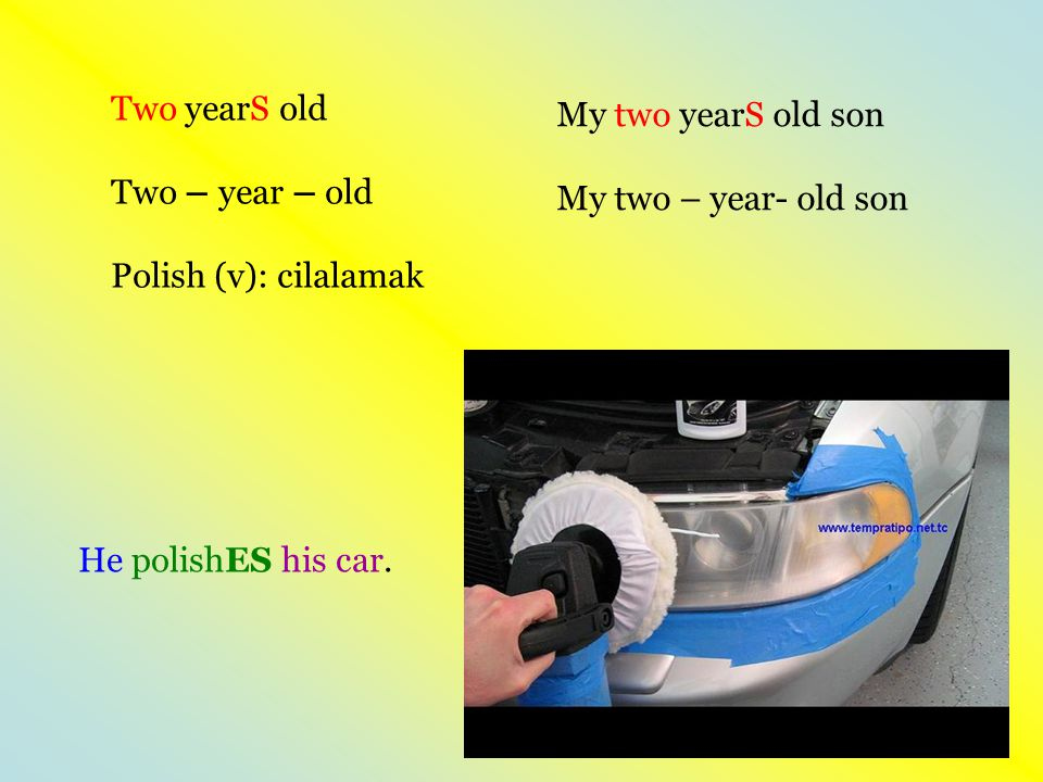 Two yearS old Two – year – old. Polish (v): cilalamak. My two yearS old son. My two – year- old son.