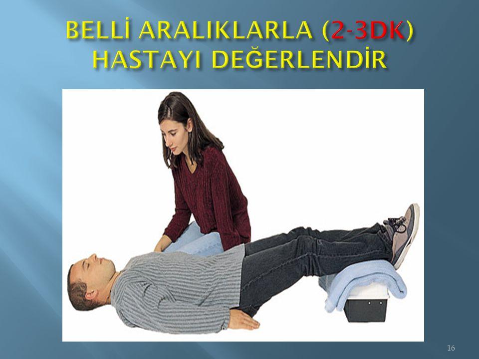 BELLİ ARALIKLARLA (2-3DK) HASTAYI DEĞERLENDİR