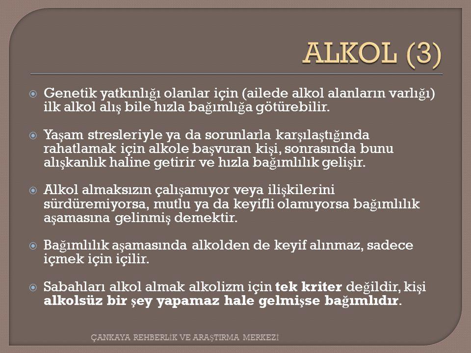 ALKOL (3) Genetik yatkınlığı olanlar için (ailede alkol alanların varlığı) ilk alkol alış bile hızla bağımlığa götürebilir.
