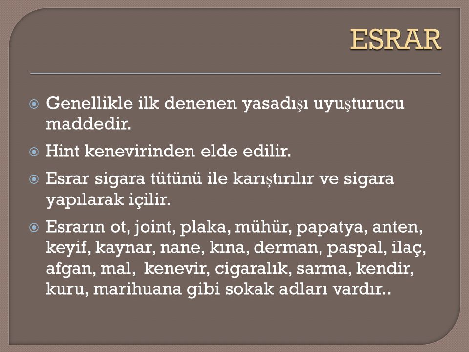 ESRAR Genellikle ilk denenen yasadışı uyuşturucu maddedir.