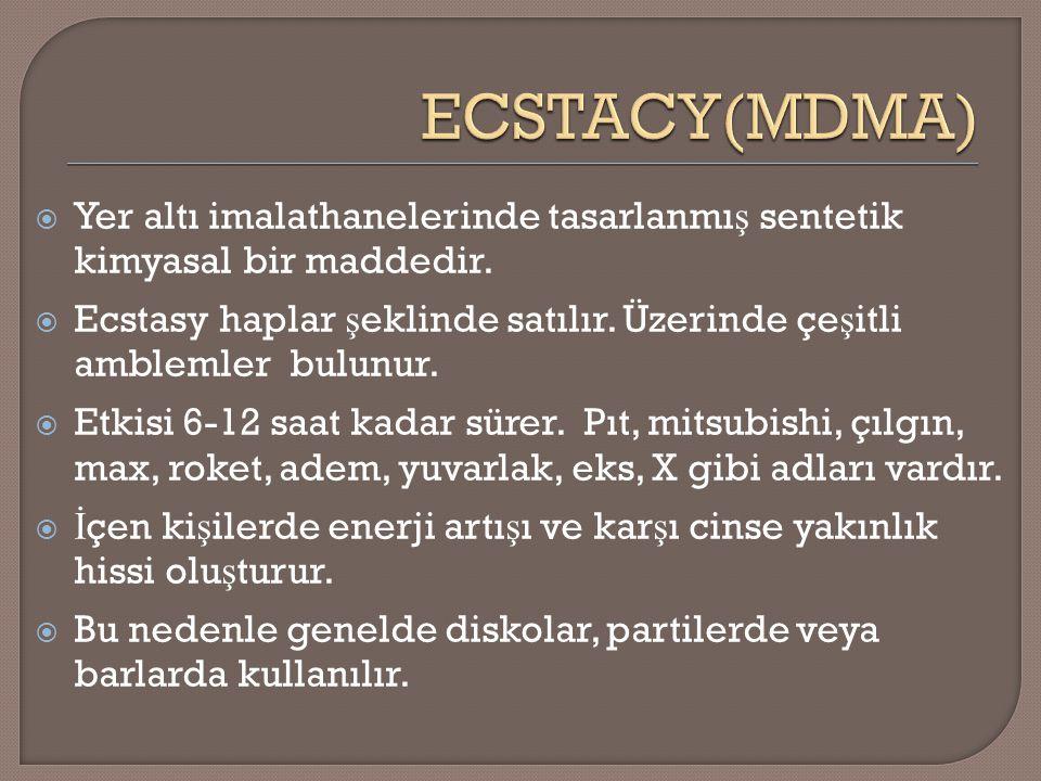 ECSTACY(MDMA) Yer altı imalathanelerinde tasarlanmış sentetik kimyasal bir maddedir.