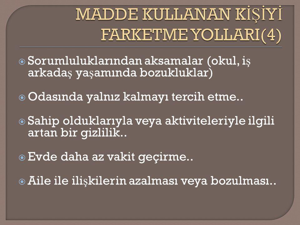 MADDE KULLANAN KİŞİYİ FARKETME YOLLARI(4)