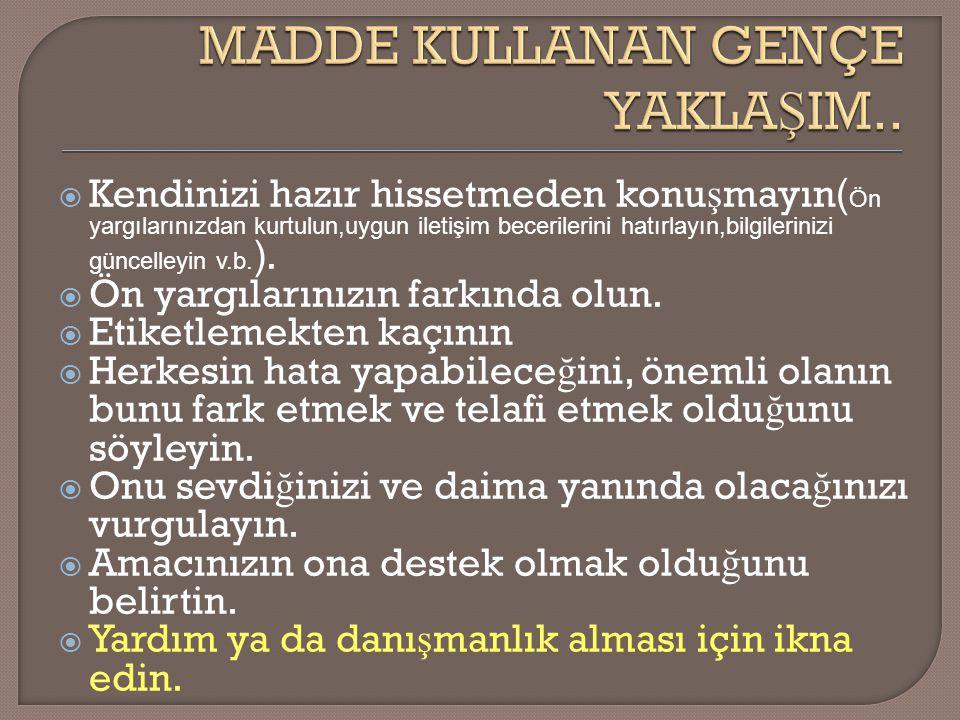 MADDE KULLANAN GENÇE YAKLAŞIM..