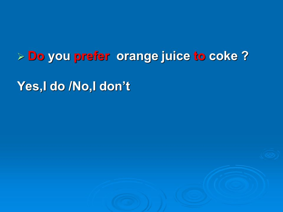 Do you prefer orange juice to coke