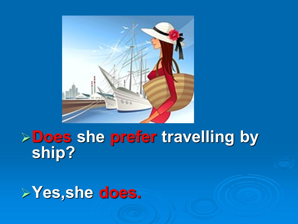 Does she prefer travelling by ship
