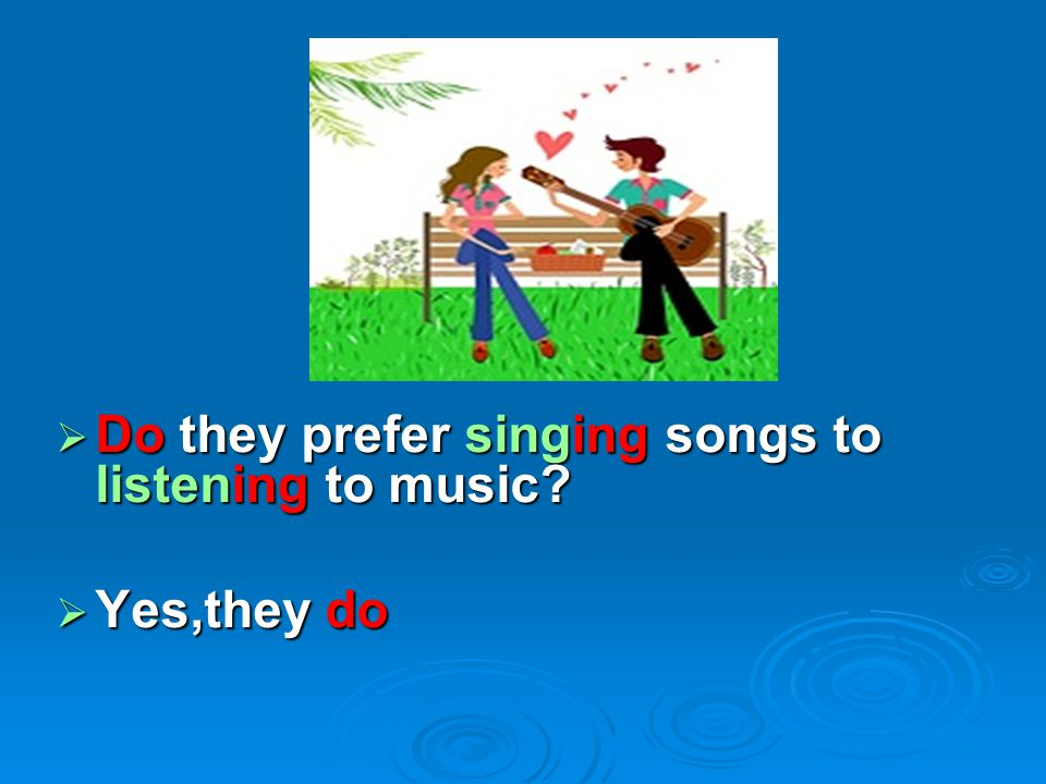 Do they prefer singing songs to listening to music