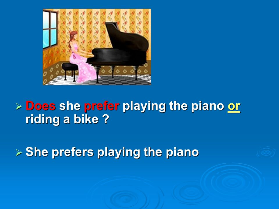 Does she prefer playing the piano or riding a bike