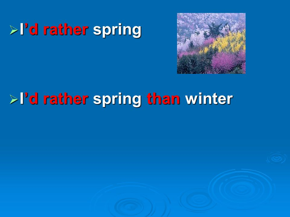I'd rather spring I'd rather spring than winter