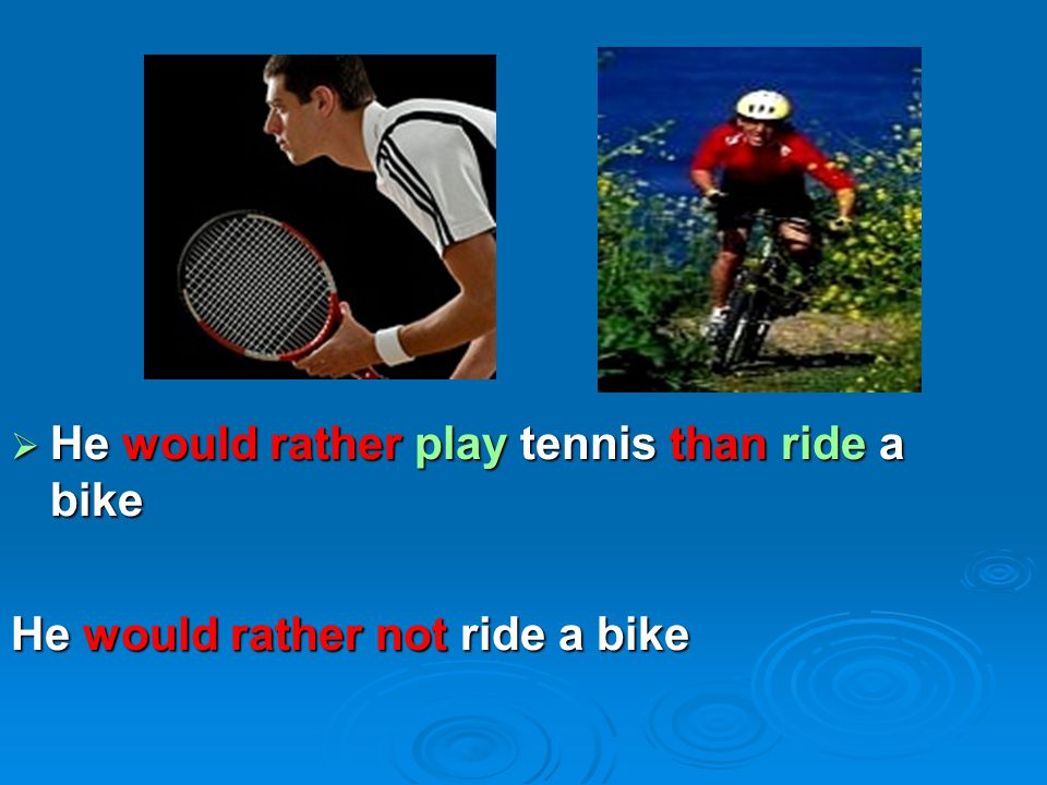 He would rather play tennis than ride a bike