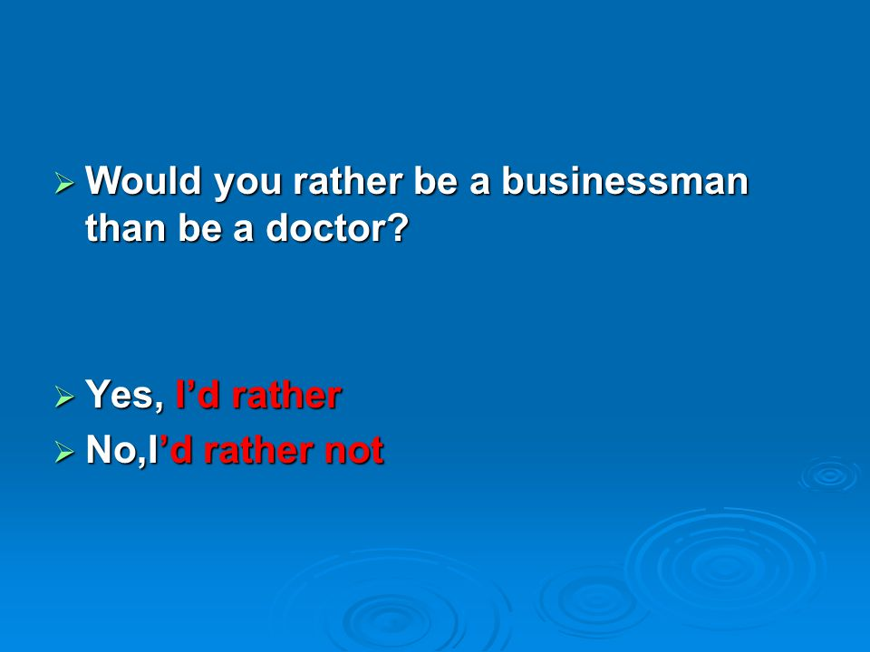 Would you rather be a businessman than be a doctor