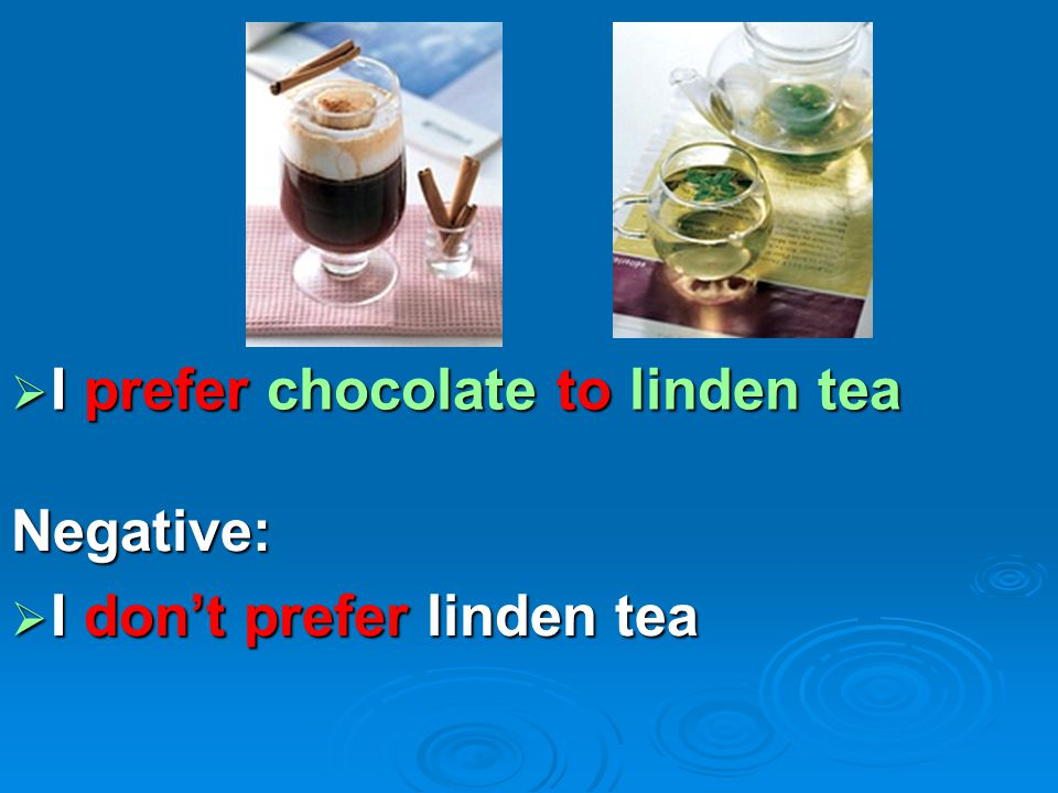 I prefer chocolate to linden tea