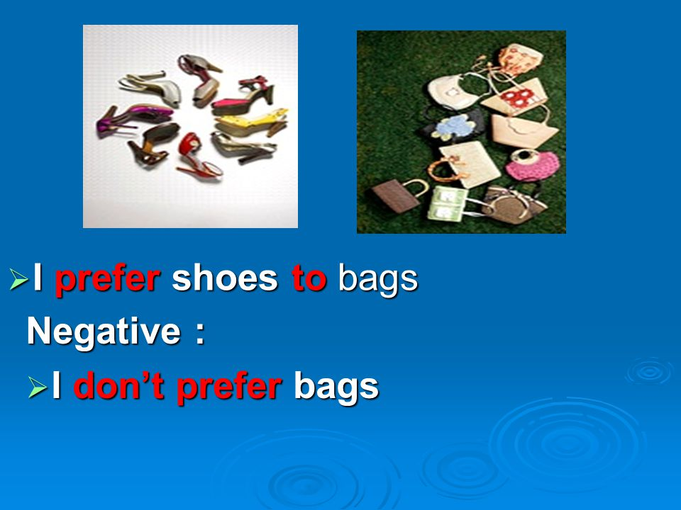 I prefer shoes to bags Negative : I don't prefer bags
