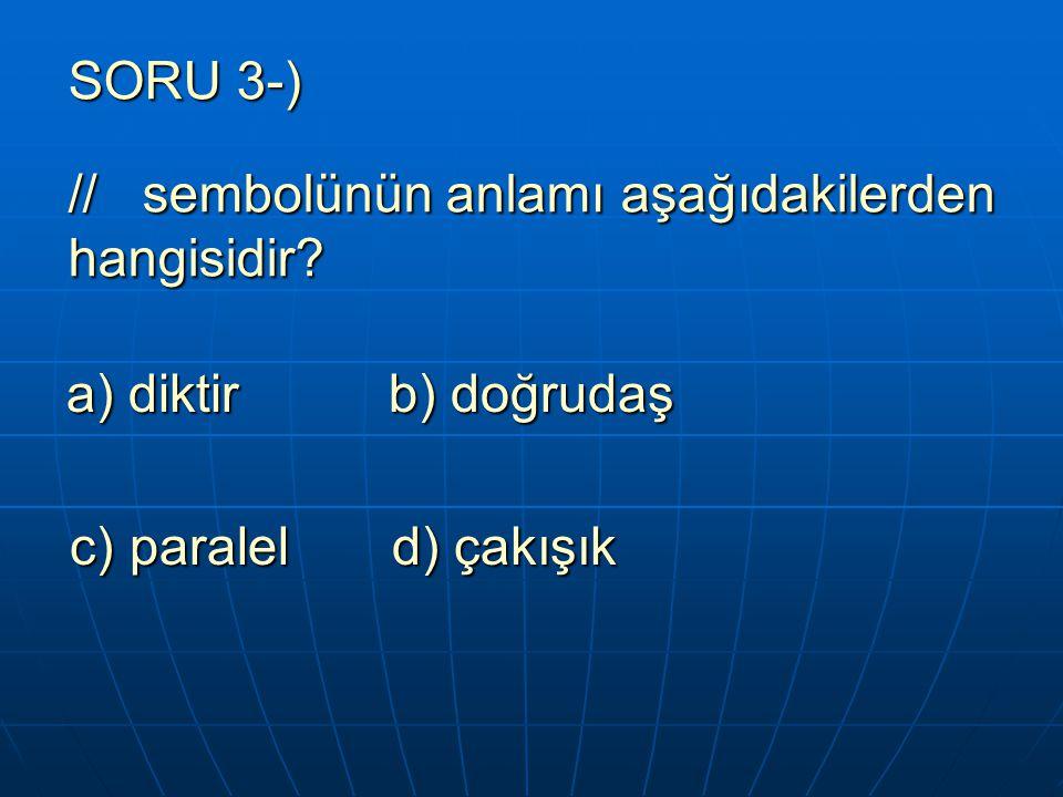 SORU 3-) // sembolünün anlamı aşağıdakilerden hangisidir