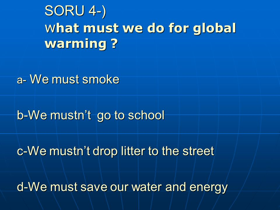 SORU 4-) what must we do for global warming