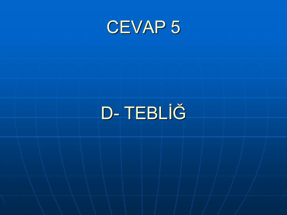 CEVAP 5 D- TEBLİĞ