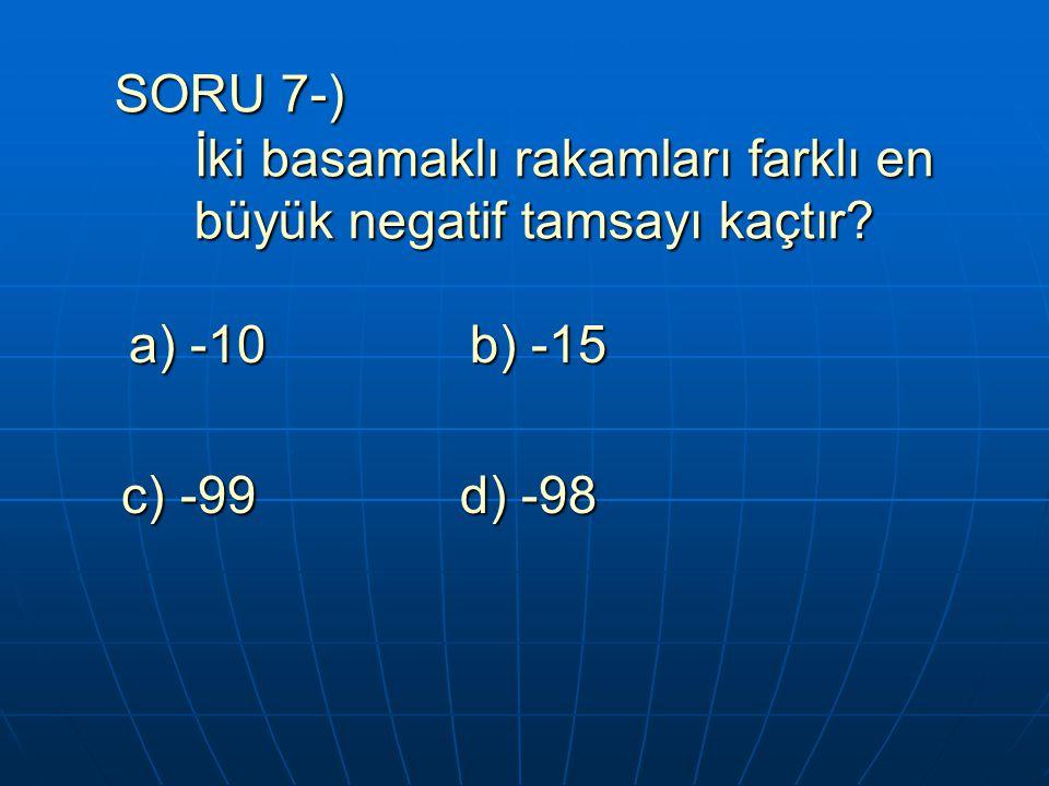 SORU 7-) İki basamaklı rakamları farklı en büyük negatif tamsayı kaçtır