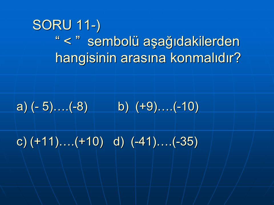 SORU 11-) < sembolü aşağıdakilerden hangisinin arasına konmalıdır