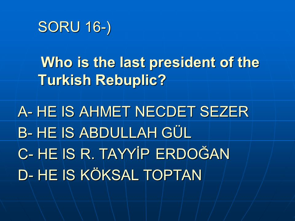 SORU 16-) Who is the last president of the Turkish Rebuplic