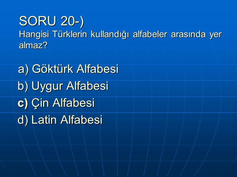 SORU 20-) Hangisi Türklerin kullandığı alfabeler arasında yer almaz