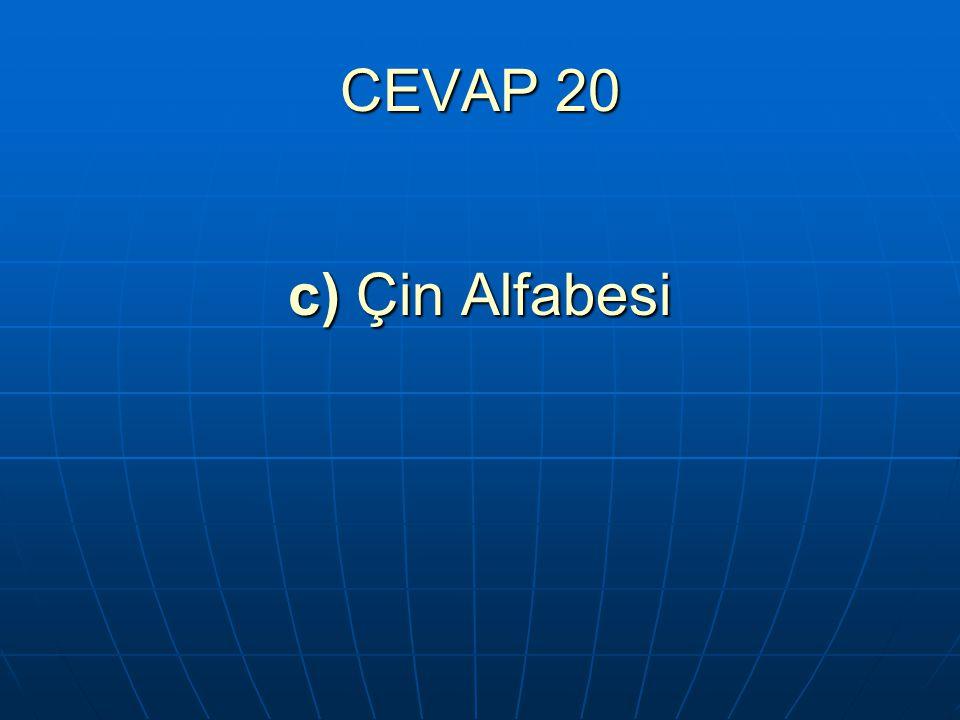 CEVAP 20 c) Çin Alfabesi