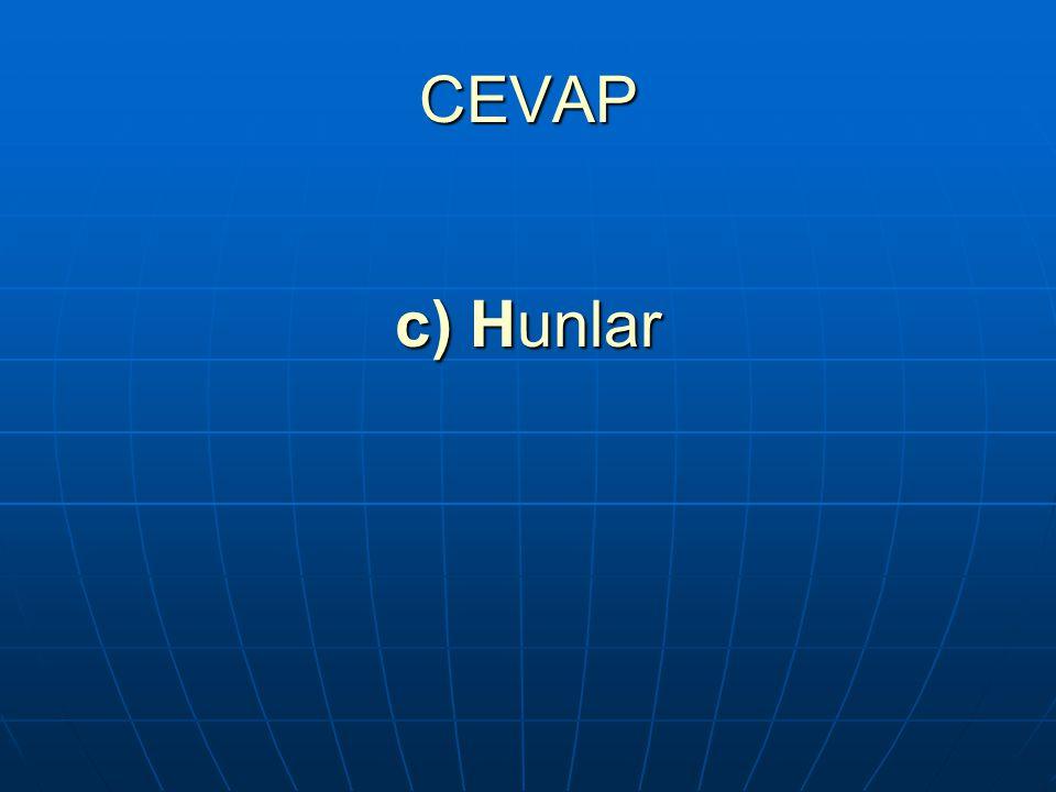 CEVAP c) Hunlar