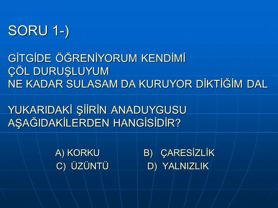 A) KORKU B) ÇARESİZLİK C) ÜZÜNTÜ D) YALNIZLIK
