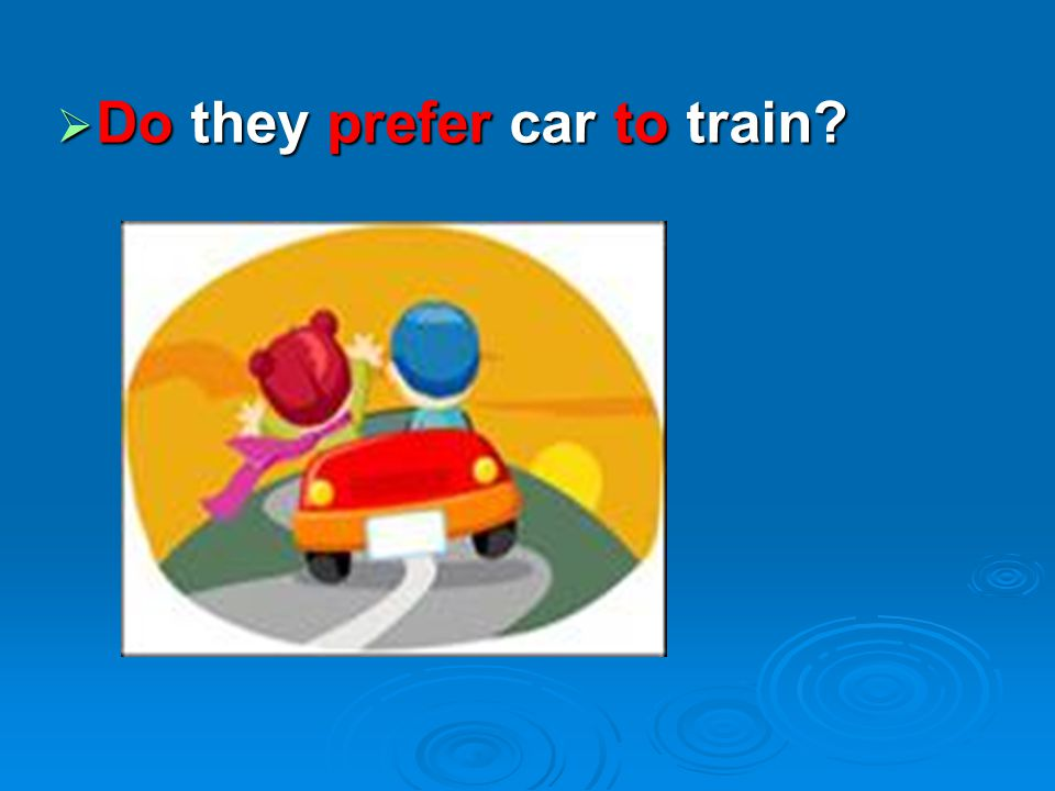 Do they prefer car to train