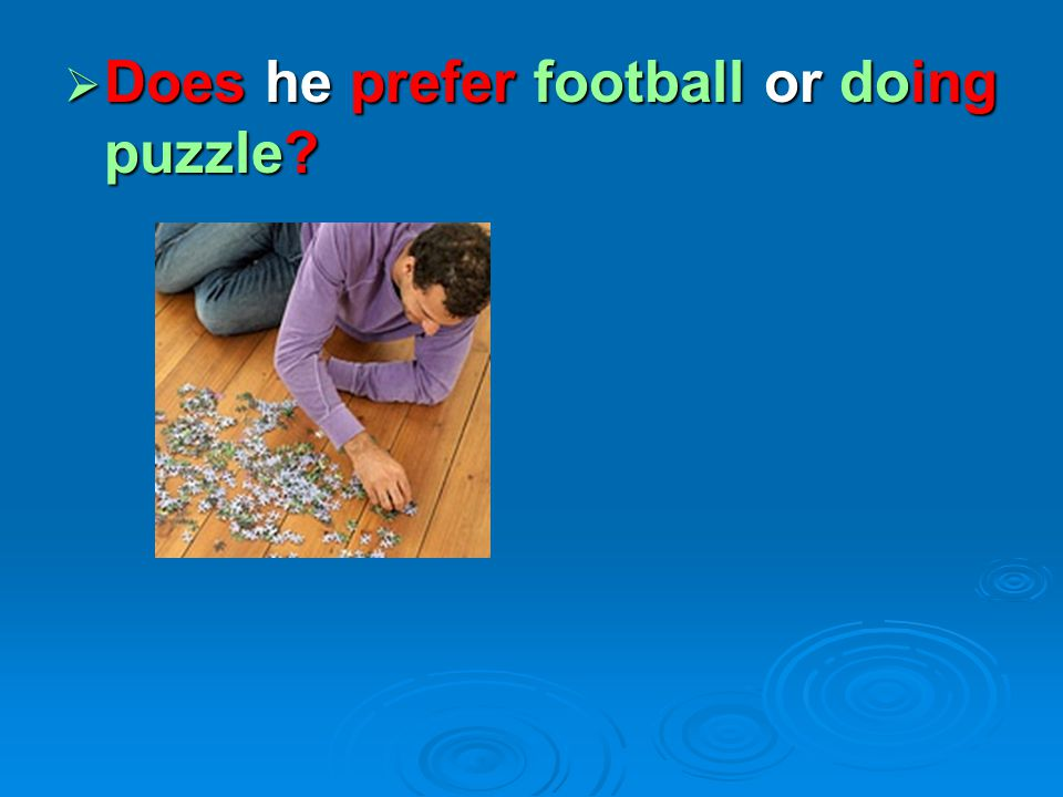 Does he prefer football or doing puzzle