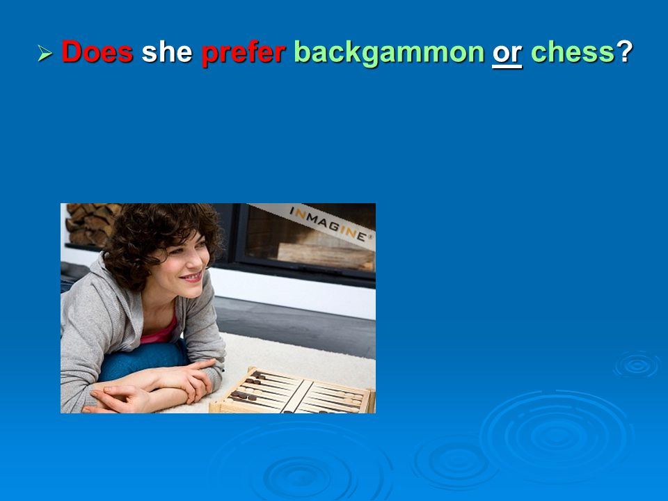 Does she prefer backgammon or chess